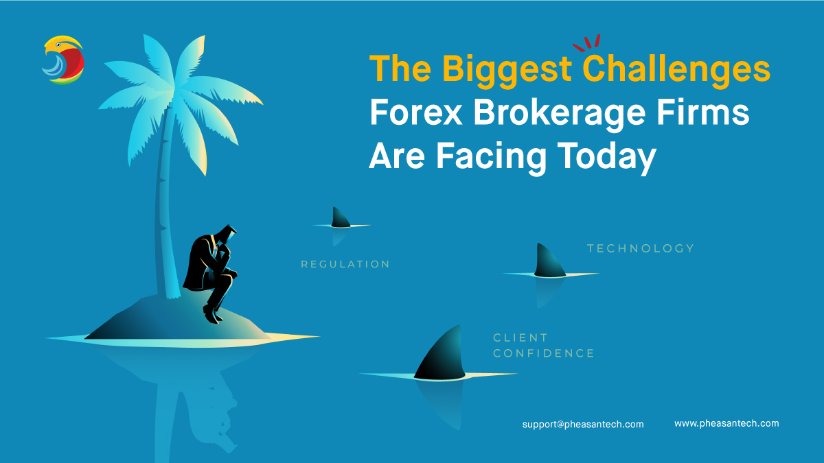 THE BIGGEST CHALLENGES FOREX BROKERAGE FIRMS ARE FACING TODAY