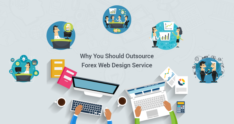 Reasons Why You Should Outsource Forex Web Design Service